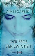 Aimee Carter: Der Preis der Ewigkeit ★★★★