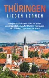 Thüringen lieben lernen: Der perfekte Reiseführer für einen unvergesslichen Aufenthalt in Thüringen inkl. Insider-Tipps und Packliste