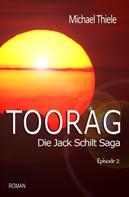 Michael Thiele: Toorag - Die Jack Schilt Saga