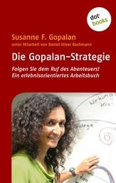 Die Gopalan-Strategie - Folgen Sie dem Ruf des Abenteuers! Ein erlebnisorientiertes Arbeitsbuch