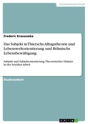 Das Subjekt in Thierschs Alltagstheorie und Lebensweltorientierung und Böhnischs Lebensbewältigung