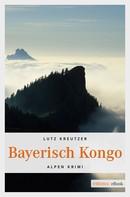Lutz Kreutzer: Bayerisch Kongo ★★★★