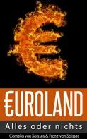 Cornelia von Soisses: Euroland - Alles oder nichts