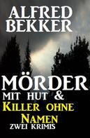Alfred Bekker: Mörder mit Hut & Killer ohne Namen