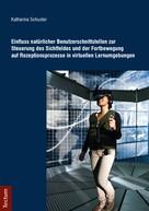 Katharina Schuster: Einfluss natürlicher Benutzerschnittstellen zur Steuerung des Sichtfeldes und der Fortbewegung auf Rezeptionsprozesse in virtuellen Lernumgebungen