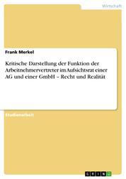 Kritische Darstellung der Funktion der Arbeitnehmervertreter im Aufsichtsrat einer AG und einer GmbH – Recht und Realität
