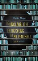 Robin Sloan: Die unglaubliche Entdeckung des Mr. Penumbra ★★★★★