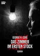 George H. Coxe: DAS ZIMMER IM ERSTEN STOCK