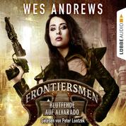 Frontiersmen: Blutfehde auf Alvarado (Ungekürzt)