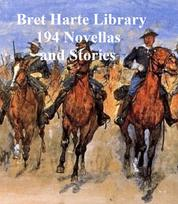 Bret Harte Library: 194 Novellas and Stories