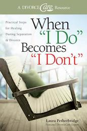 """When """"I Do"""" Becomes """"I Don't"""" - Practical Steps for Healing During Separation & Divorce"""