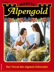 Alpengold 351 - Heimatroman - Der Verrat der eigenen Schwester