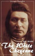 Max Brand: The White Cheyenne (Max Brand) (Literary Thoughts Edition)