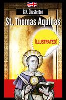 Gilbert Keith Chesterton: St. Thomas Aquinas (illustrated & annotated)