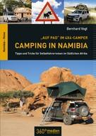 Berhard Vogt: Auf Pad im 4x4 Camper: Camping in Namibia