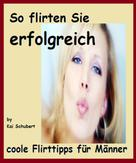 Kai Schubert: So flirten Sie erfolgreich ★