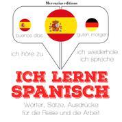 Ich lerne Spanisch - Ich höre zu, ich wiederhole, ich spreche : Sprachmethode