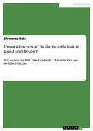 Eleonora Reis: Unterrichtsentwurf für die Grundschule in Kunst und Deutsch