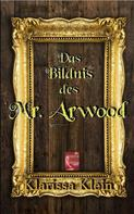 Klarissa Klein: Das Bildnis des Mr. Arwood