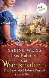 Das Kabinett der Wachsmalerin - Das Leben der Madame Tussaud - Zweiter Roman - Historischer Roman