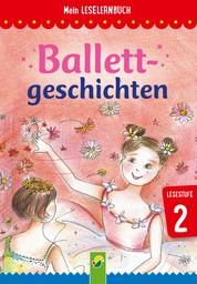 Ballettgeschichten - Mein Leselernbuch: Lesestufe 2