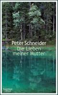 Peter Schneider: Die Lieben meiner Mutter ★★★
