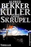 Alfred Bekker: Killer ohne Skrupel: Ein Jesse Trevellian Thriller
