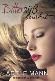 Bittersüß - berührt - Erotischer Liebesroman
