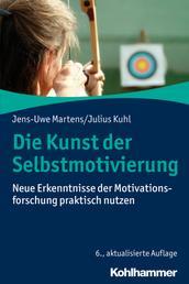 Die Kunst der Selbstmotivierung - Neue Erkenntnisse der Motivationsforschung praktisch nutzen