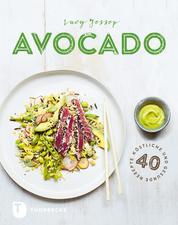 Avocado - 40 köstliche und gesunde Rezepte