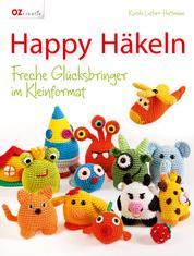 Happy Häkeln - Freche Glücksbringer im Kleinformat