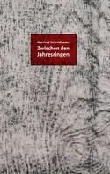 Manfred Schmidbauer: Zwischen den Jahresringen