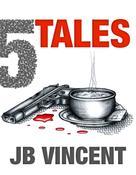 JB Vincent: 5 Tales