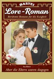 Lore-Roman 91 - Liebesroman - Aber die Eltern waren dagegen Teil 2