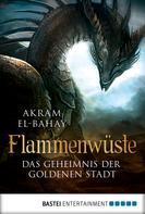 Akram El-Bahay: Flammenwüste - Das Geheimnis der goldenen Stadt ★★★★