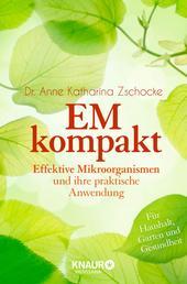 EM kompakt - Effektive Mikroorganismen und ihre praktische Anwendung