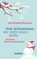 Ute Elisabeth Mordhorst: Vom Schneemann, der nicht tauen wollte ★★★★