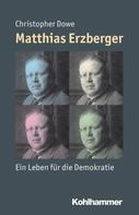Christopher Dowe: Matthias Erzberger