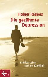 Die gezähmte Depression - Erfülltes Leben nach der Krankheit