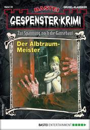 Gespenster-Krimi 35 - Horror-Serie - Der Albtraum-Meister