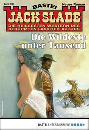 Jack Slade 904 - Western - Die Wildeste unter Tausend