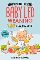 Brigitte Holzapfel: Beikost statt Breikost - Baby Led Weaning: Breifrei für Babys mit 155 BLW Rezepten