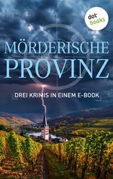 """Mörderische Provinz - Drei Krimis in einem eBook - """"Und ewig währt die Schuld"""" von Anne Bensberg, """"Tote machen nichts als Ärger"""" von Lilly König und """"Sturm über der Südpfalz"""" von Peter Dell"""