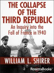 The Collapse of the Third Republic - An Inquiry into the Fall of France in 1940