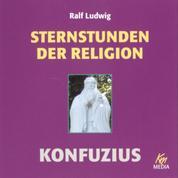 Sternstunden der Religion: Konfuzius