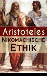 Nikomachische Ethik - Das Wesen des höchsten Gutes: Wie man ein guter Mensch wird und wie man ein glückliches Leben führt