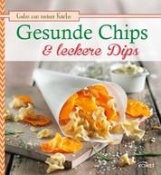 Gesunde Chips & leckere Dips - Knuspern und knabbern auf natürliche Weise