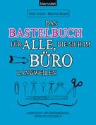 Viola Krauß: Das Bastelbuch für alle, die sich im Büro langweilen ★★★★