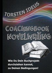 Coachingbook Novelwriting - Wie Du Dein Buchprojekt durchziehen kannst, zu Deinen Bedingungen!
