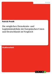 Die möglichen Demokratie- und Legitimitätsdefizite der Europäischen Union und Deutschlands im Vergleich